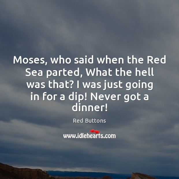 Moses, who said when the Red Sea parted, What the hell was Red Buttons Picture Quote