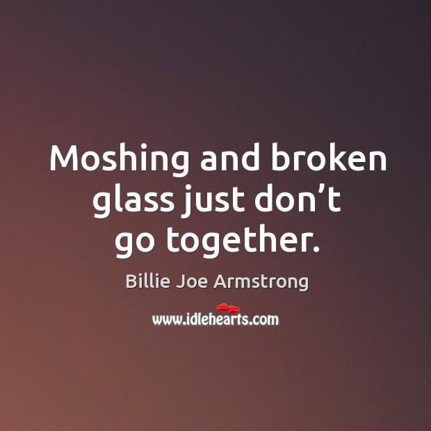 Moshing and broken glass just don't go together. Image