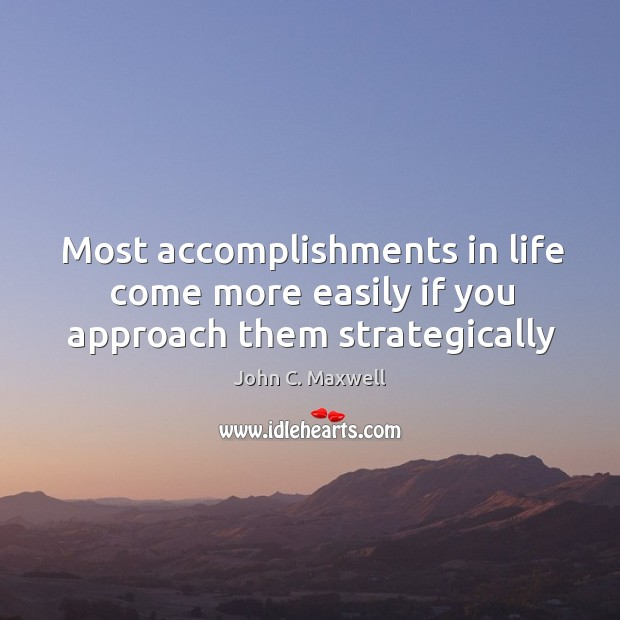 Image about Most accomplishments in life come more easily if you approach them strategically