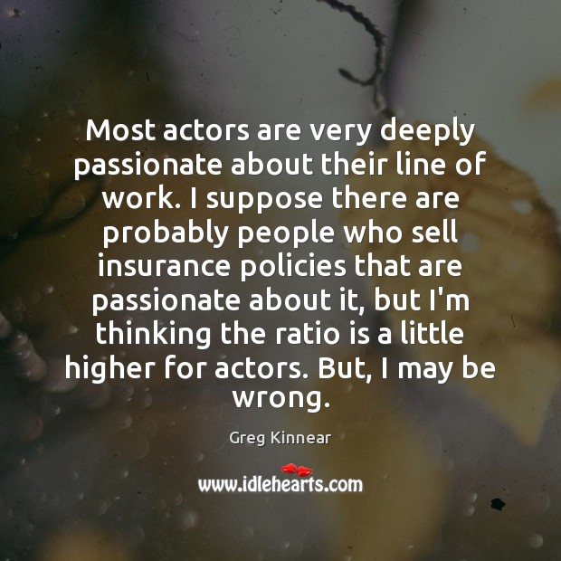 Most actors are very deeply passionate about their line of work. I Image