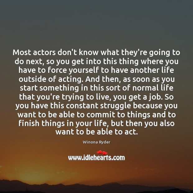 Most actors don't know what they're going to do next, so you Image
