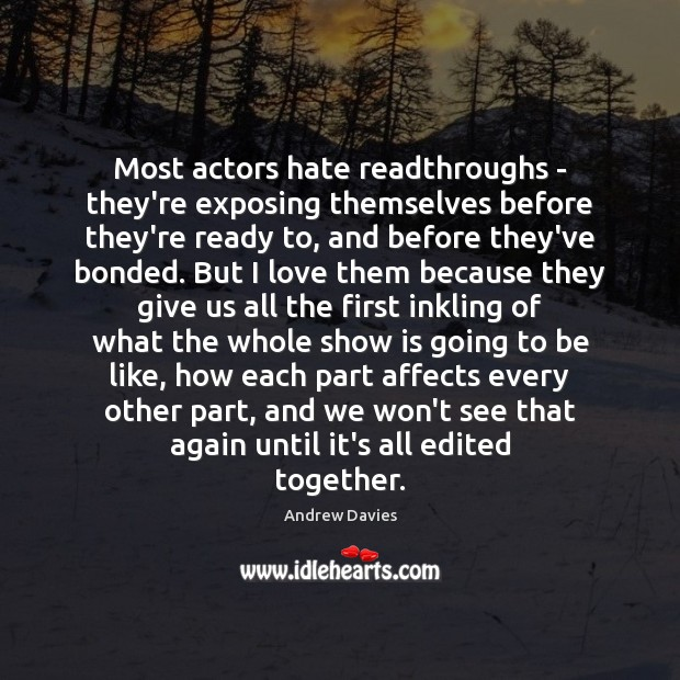 Image, Most actors hate readthroughs – they're exposing themselves before they're ready to,