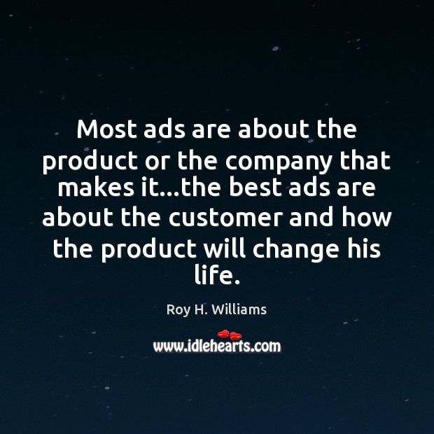Most ads are about the product or the company that makes it… Roy H. Williams Picture Quote
