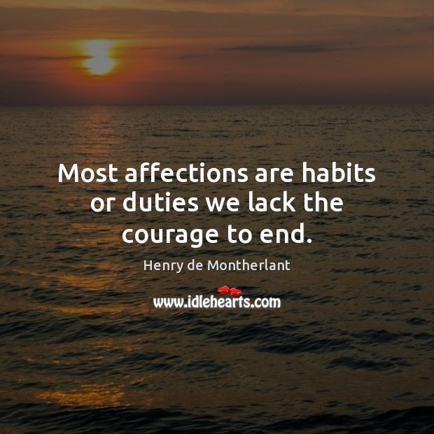Most affections are habits or duties we lack the courage to end. Image