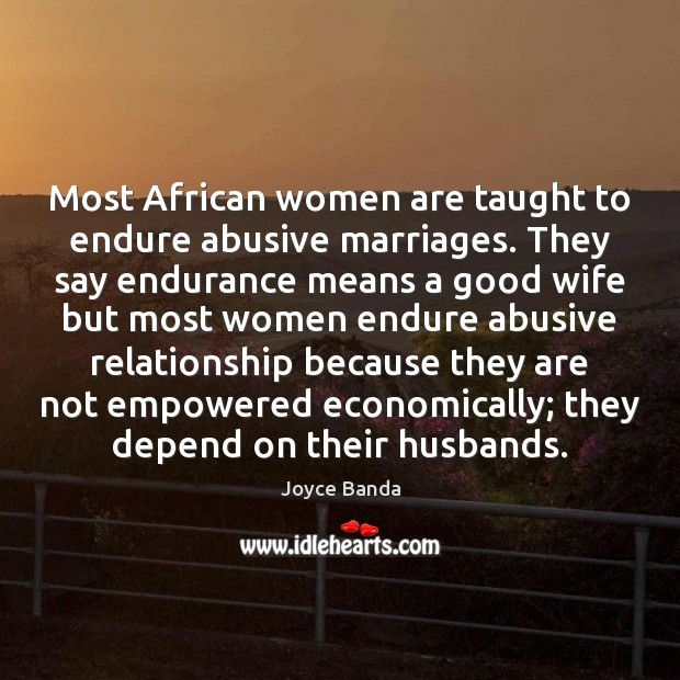 Most African women are taught to endure abusive marriages. They say endurance Image