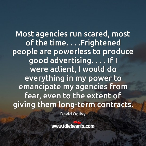 Image, Most agencies run scared, most of the time. . . .Frightened people are powerless