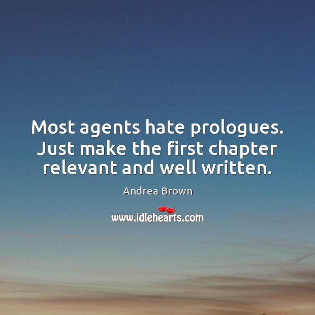 Image, Most agents hate prologues. Just make the first chapter relevant and well written.