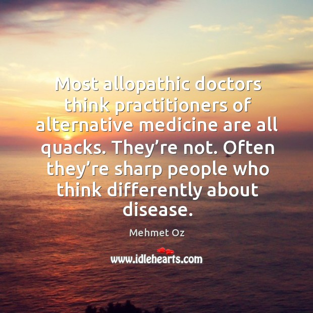 Most allopathic doctors think practitioners of alternative medicine are all quacks. Image