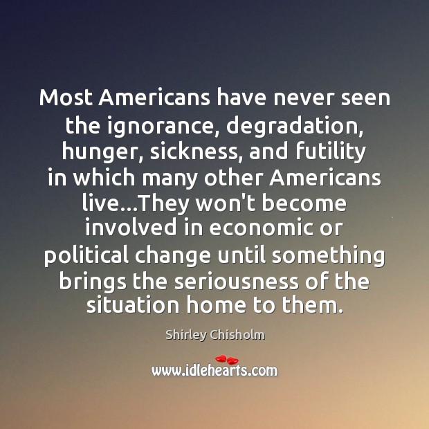 Most Americans have never seen the ignorance, degradation, hunger, sickness, and futility Image