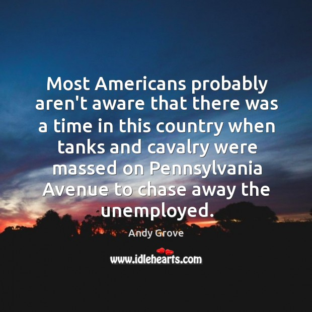 Most Americans probably aren't aware that there was a time in this Andy Grove Picture Quote