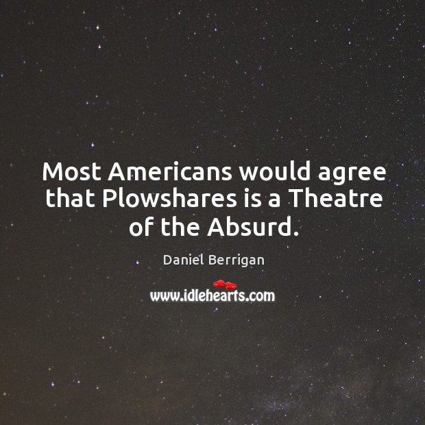 Most americans would agree that plowshares is a theatre of the absurd. Image