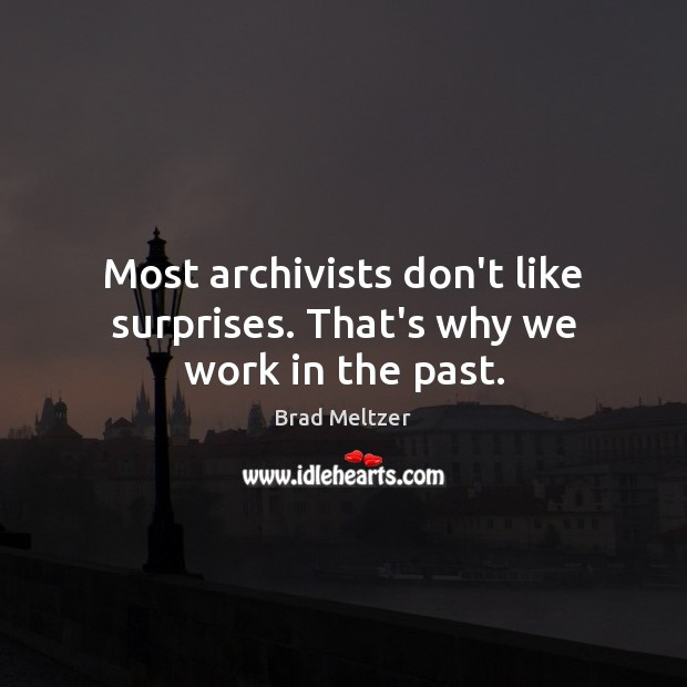 Image, Most archivists don't like surprises. That's why we work in the past.