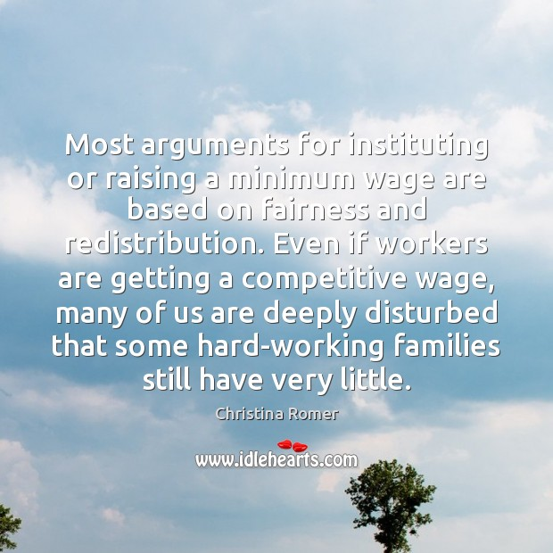 Most arguments for instituting or raising a minimum wage are based on Christina Romer Picture Quote