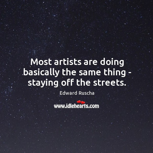 Most artists are doing basically the same thing – staying off the streets. Image