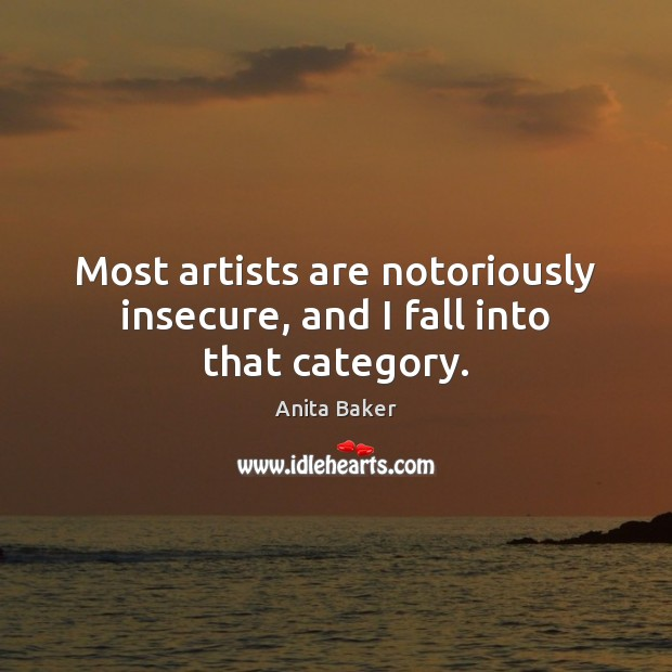 Image, Most artists are notoriously insecure, and I fall into that category.
