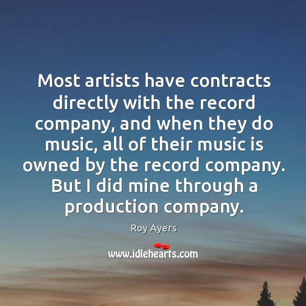 Image, Most artists have contracts directly with the record company, and when they do music