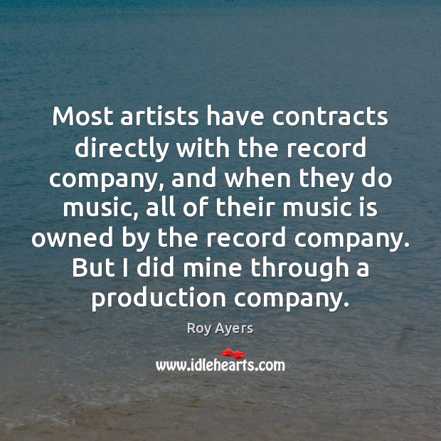 Image, Most artists have contracts directly with the record company, and when they