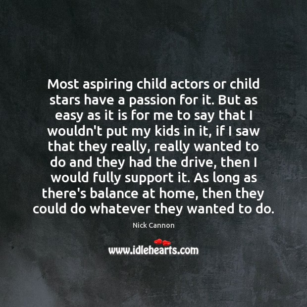 Most aspiring child actors or child stars have a passion for it. Passion Quotes Image