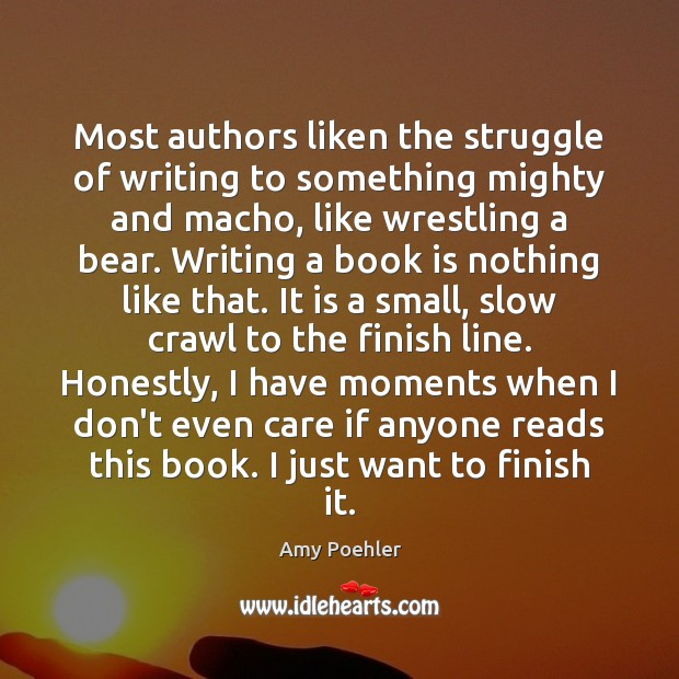 Most authors liken the struggle of writing to something mighty and macho, Amy Poehler Picture Quote