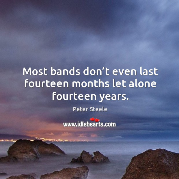 Most bands don't even last fourteen months let alone fourteen years. Image