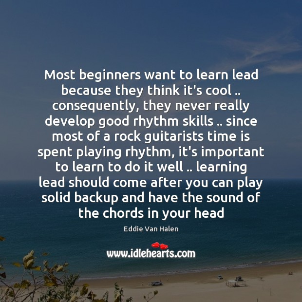 Most beginners want to learn lead because they think it's cool .. consequently, Eddie Van Halen Picture Quote