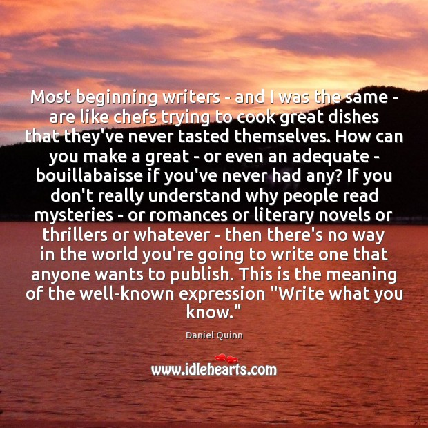 Daniel Quinn Picture Quote image saying: Most beginning writers – and I was the same – are like