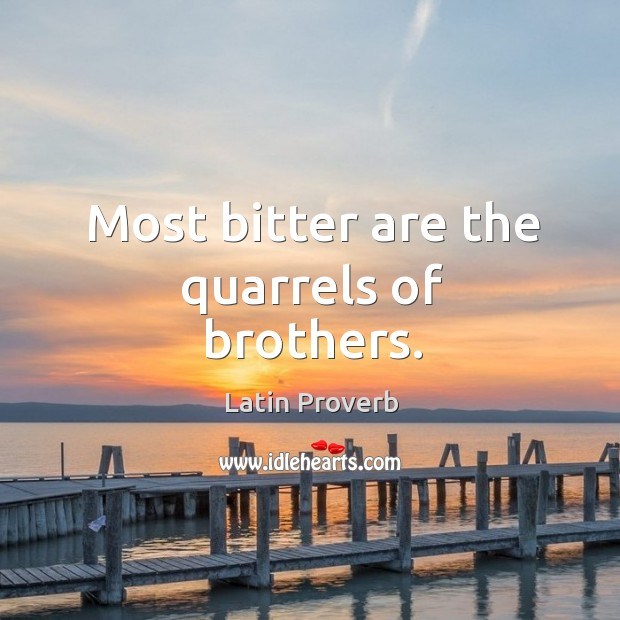 Most bitter are the quarrels of brothers. Image