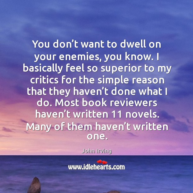 Most book reviewers haven't written 11 novels. Many of them haven't written one. Image