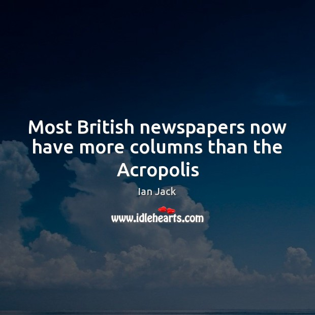 Image, Most British newspapers now have more columns than the Acropolis