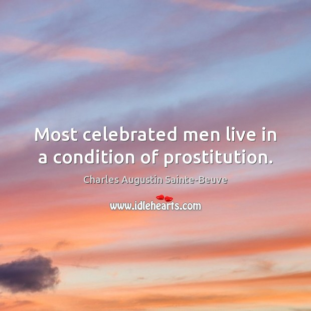 Most celebrated men live in a condition of prostitution. Image