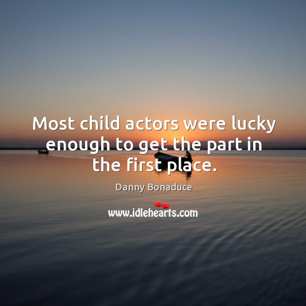 Most child actors were lucky enough to get the part in the first place. Image