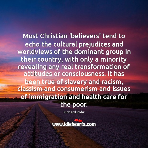 Most Christian 'believers' tend to echo the cultural prejudices and worldviews of Richard Rohr Picture Quote