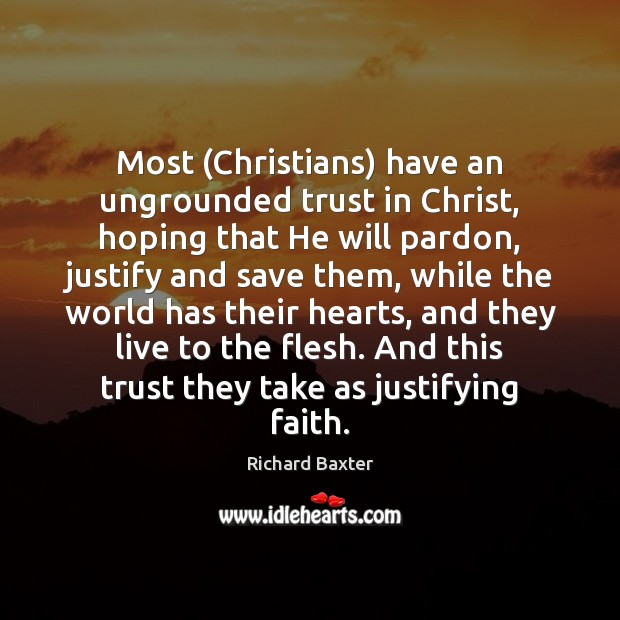 Most (Christians) have an ungrounded trust in Christ, hoping that He will Richard Baxter Picture Quote