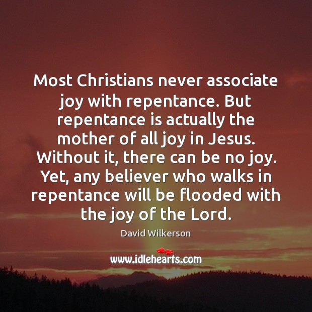 Most Christians never associate joy with repentance. But repentance is actually the Image