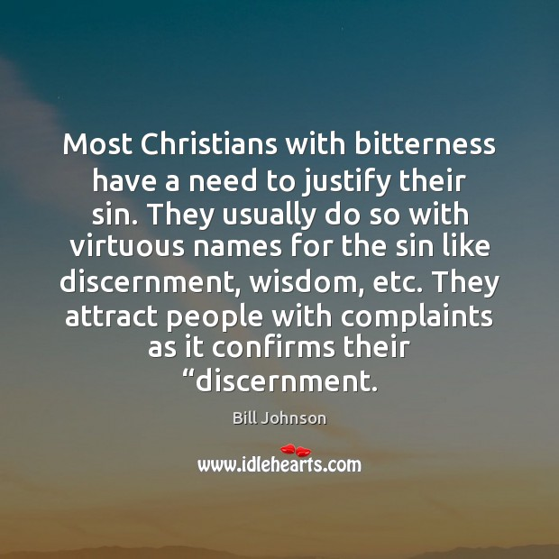 Most Christians with bitterness have a need to justify their sin. They Bill Johnson Picture Quote