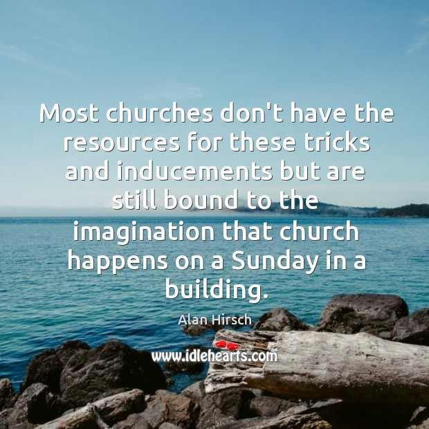 Most churches don't have the resources for these tricks and inducements but Image