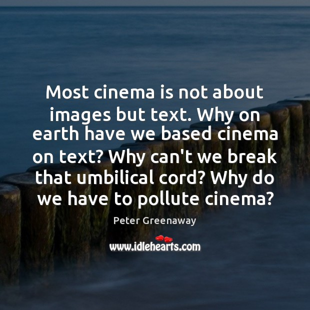 Image, Most cinema is not about images but text. Why on earth have