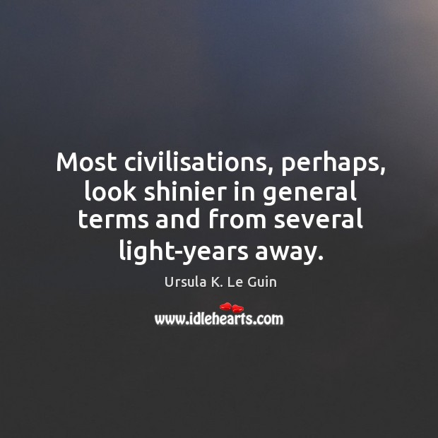Most civilisations, perhaps, look shinier in general terms and from several light-years Image