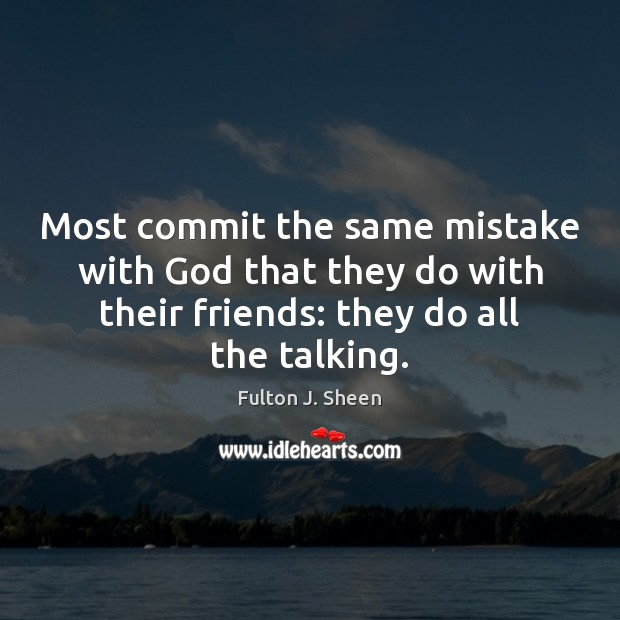 Most commit the same mistake with God that they do with their Fulton J. Sheen Picture Quote