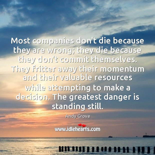 Most companies don't die because they are wrong; they die because they Andy Grove Picture Quote