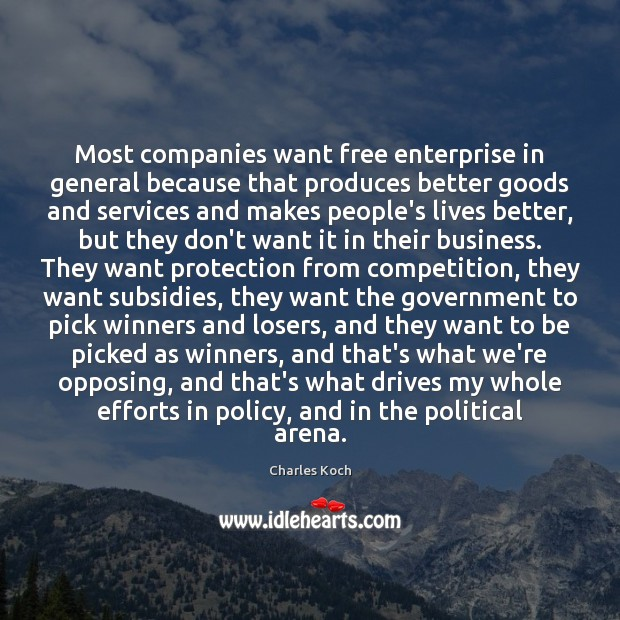 Most companies want free enterprise in general because that produces better goods Image