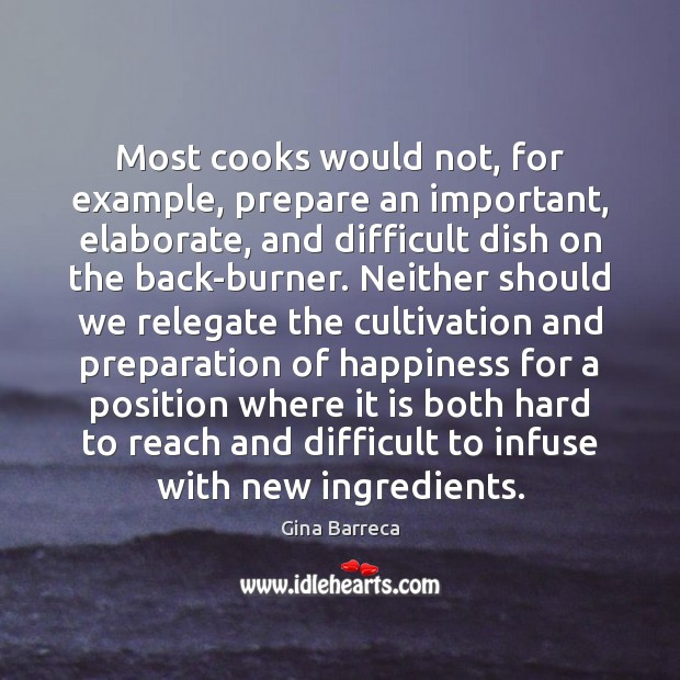 Most cooks would not, for example, prepare an important, elaborate, and difficult Gina Barreca Picture Quote