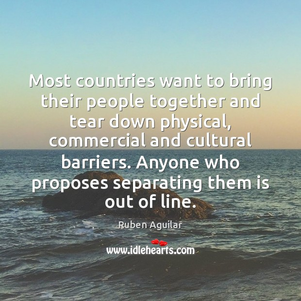 Most countries want to bring their people together and tear down physical, Image