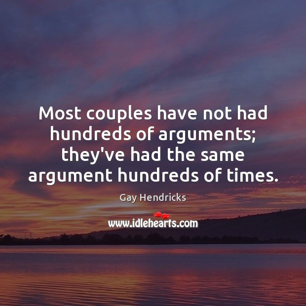 Most couples have not had hundreds of arguments; they've had the same Gay Hendricks Picture Quote