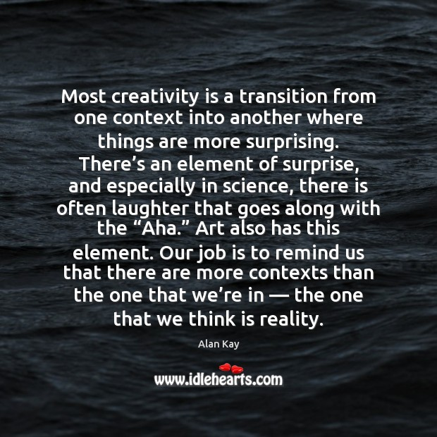 Image, Most creativity is a transition from one context into another where things