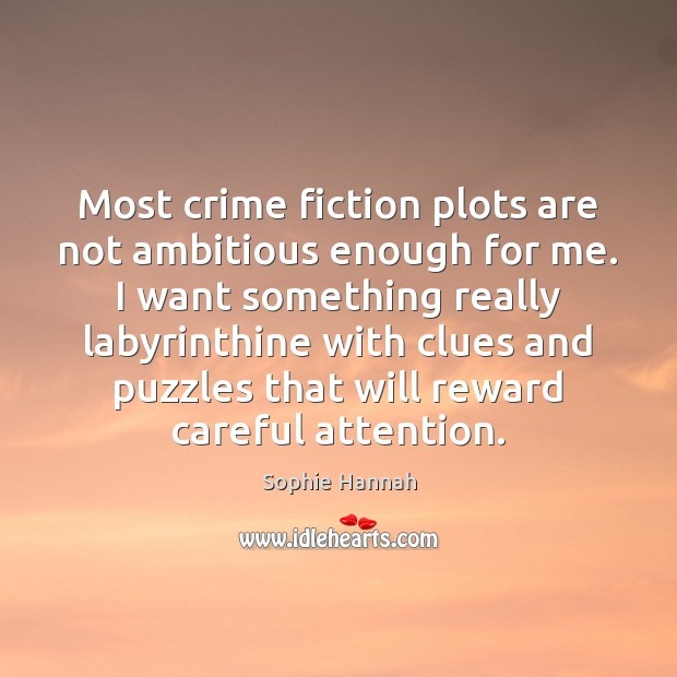 Most crime fiction plots are not ambitious enough for me. I want Sophie Hannah Picture Quote