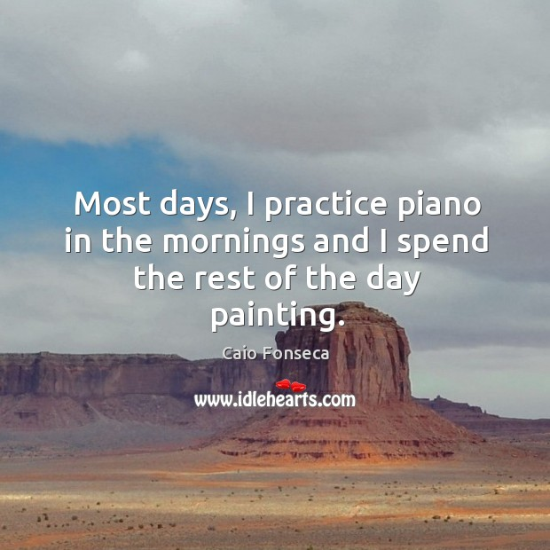 Image, Most days, I practice piano in the mornings and I spend the rest of the day painting.