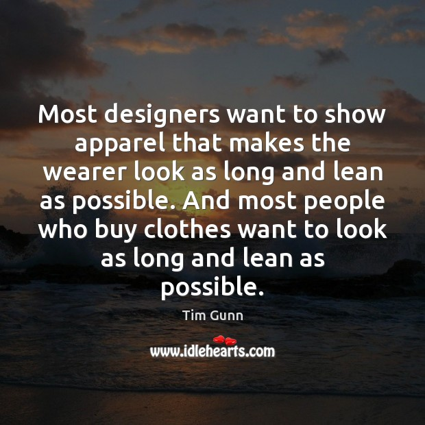 Most designers want to show apparel that makes the wearer look as Tim Gunn Picture Quote