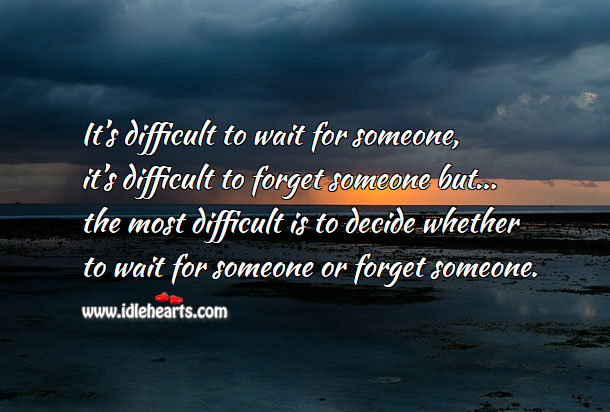 It's most difficult is to decide whether to wait for someone or forget Image