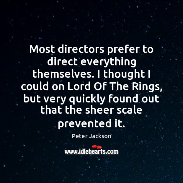 Most directors prefer to direct everything themselves. I thought I could on Peter Jackson Picture Quote